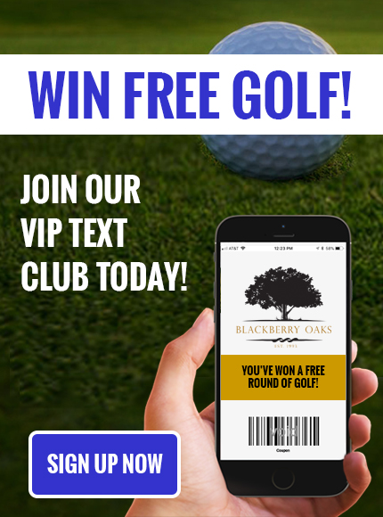 Win FREE Golf - Sign up for Blackberry Oaks Gof Course VIP Text Club!